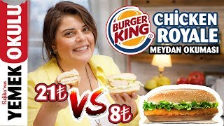 8₺ vs 21₺ Burger King - Chicken Royal (Challenge) Meydan Okuması | Evde Chicken Royale Tarifi