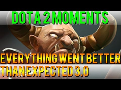 Dota 2 Moments - Everything Went Better Than Expected 3.0