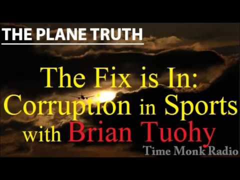 The Fix is In: Corruption in Sports --  with Brian Tuohy ~ The Plane Truth - PTS3088
