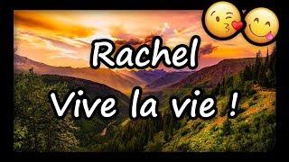 Rachel, tous mes voeux pour toi et vive la vie !