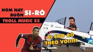 Troll Music 23: Hôm nay Si-Rô buồn - Nhạc chế World Cup | Hôm nay tôi buồn chế