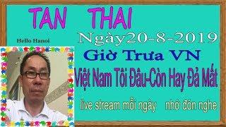 Tan Thai  Truc Tiep (  Ngày 20/8/2019 trưa vn