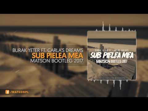 Burak Yeter - Sub Pielea Mea Ft.Carla's Dreams (Matson Bootleg 2017) + DOWNLOAD