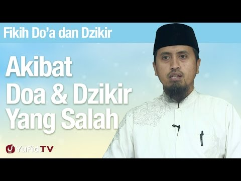 Fiqih Doa Dan Dzikir: Akibat Doa Dan Dzikir Yang Tidak Ada Tuntunannya - Ustadz Abdullah Zaen, MA