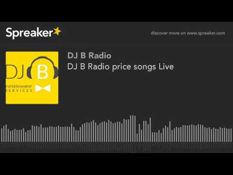 DJ B Radio price songs Live (part 1 of 2, made with Spreaker)