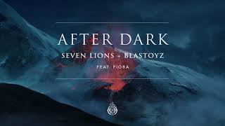 Seven Lions & Blastoyz ft. Fiora - After Dark