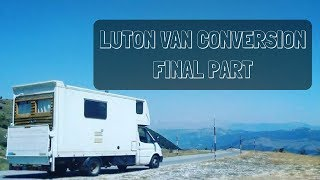 Luton Van Conversion Final Part - Box Truck Camper Full Build Out