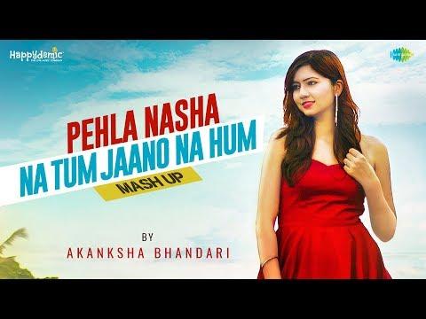 Pehla Nasha- Na Tum Jaano Na Hum | Mash-up by Akanksha Bhandari