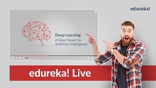 Edureka Live | Deep Learning - A Step Closer to Artificial Intelligence - Part 1 | Edureka