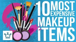 Top 10 Most Expensive Makeup Items