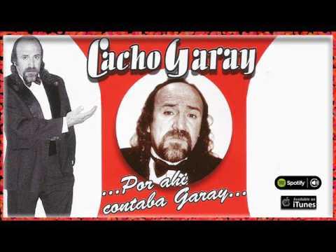 Cacho Garay ...Por ahí cantaba Garay... Full album - Cuentos, chistes y mucho humor con Cacho Garay