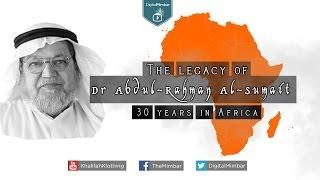 The Legacy of Dr Abdul-Rahman Al-Sumait | 30 years in Africa