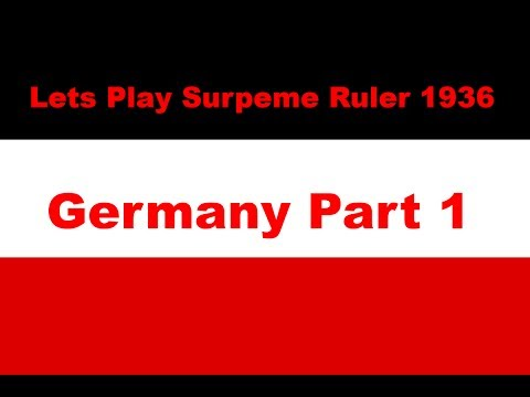 Lets Play Supreme Ruler 1936 Early Access Part 1 (Germany)