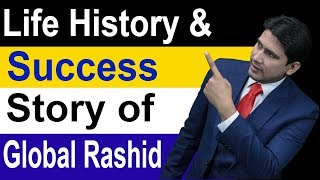 Life History And Success Story of Global Rashid in