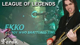 """LEAGUE OF LEGENDS - """"Ekko, The Boy Who Shattered Time""""【Metal Guitar Cover】 by Ferdk"""