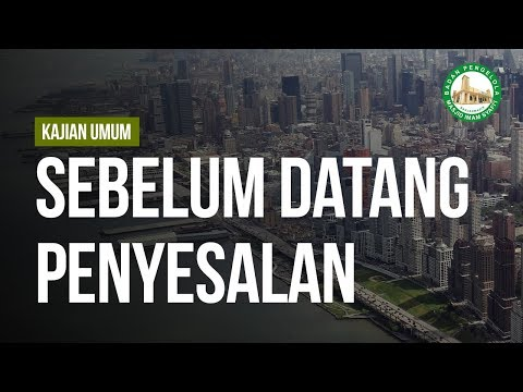 Sebelum Datang Penyesalan - Ustadz Arif Usman Anugraha