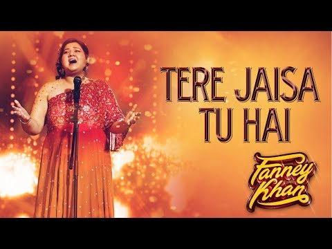 Tere Jaisa Tu Hai Video Song | FANNEY KHAN | Anil Kapoor |Aishwarya Rai Bachchan |Rajkummar Rao