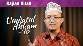 Kajian Kitab : Umdatul Ahkam , Episode 102 - Ustadz Aris Munandar