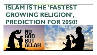 Islam is the 'fastest growing religion', Prediction for 2050?