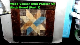 Wood Veneer Quilt Pattern On Birch Board Part 3 (Final)