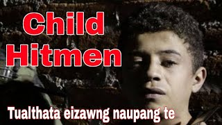 Tualthata eizawng thin naupang te | Child Hitmen