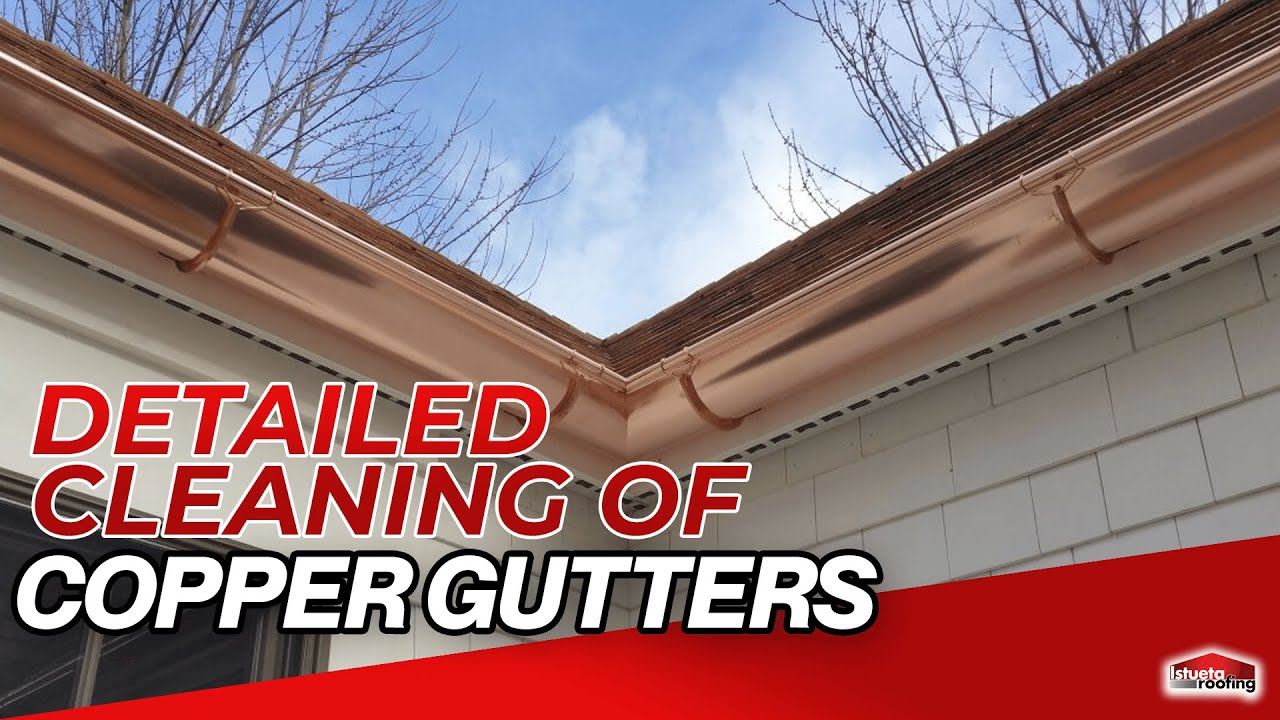 Detailed Cleaning Of Copper Gutters Istueta Roofing