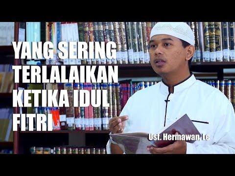 Ceramah Pendek: yang sering Terlalaikan ketika Idul Fitri - Ustadz Hermawan, Lc