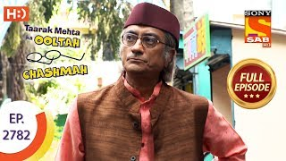 Taarak Mehta Ka Ooltah Chashmah - Ep 2782 - Full Episode - 25th July, 2019