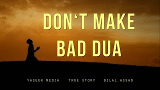 Don't Make Bad Dua – True Story – Bilal Assad – Yaseen Media