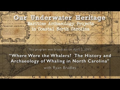 """""""Where Were the Whalers? The History and Archaeology of Whaling in North Carolina"""""""