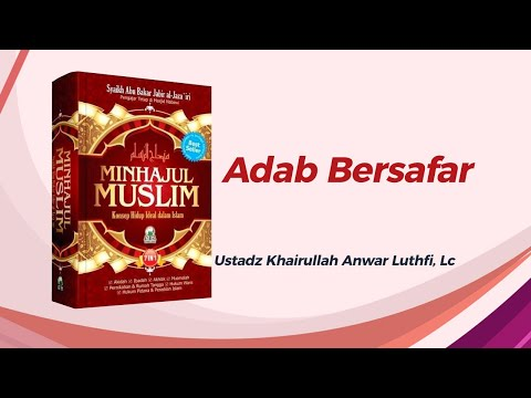 Adab Bersafar - Ustadz Khairullah Anwar Luthfi, Lc