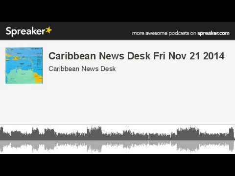 Caribbean News Desk Fri Nov 21 2014 (made with Spreaker)