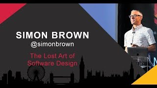 Simon Brown: The Lost Art of Software Design - SCL Conf 2019