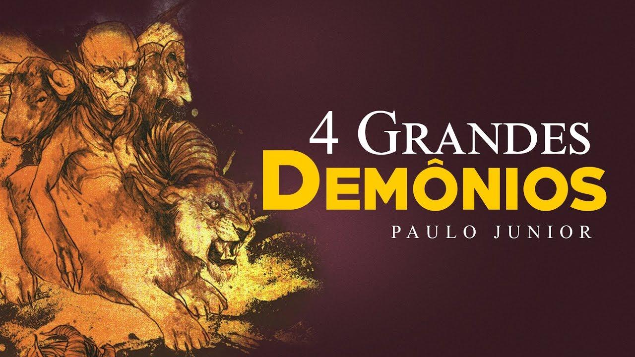 Os 4 Grandes Demônios Serão Soltos - Paulo Junior