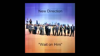 "New Direction- ""Wait on Him"""
