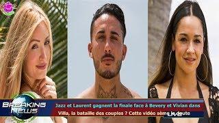 JAZZ ET LAURENT GAGNENT LA FINALE FACE À BEVERY ET VIVIAN DANS   VILLA, LA BATAILLE DES COUPLE