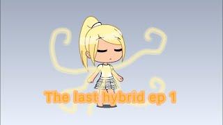 The last hybrid (ep 1 ) {Gacha studio}