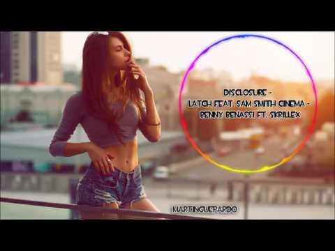 Disclosure - Latch feat. Sam Smith Cinema - Benny Benassi ft. Skrillex