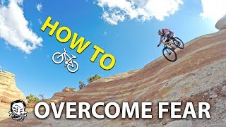 How to Overcome Fear & Ride Scary Lines