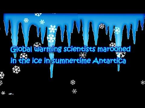 Global Warming froze Scientists in Antarctica