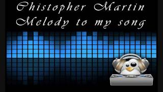Christopher Martin - Melody to my song (Good Love Riddim)