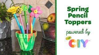 DIY Spring Pencil Toppers || Crayola CIY: Create It Yourself
