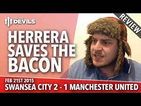 Herrera Saves The Bacon | Swansea City 2 Manchester United 1 | REVIEW