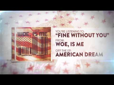 Woe Is Me - Fine Without You