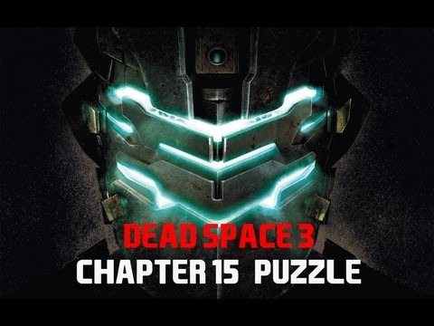 Dead Space 3 chapter 15 puzzle