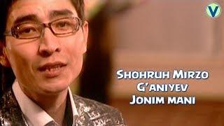 Shohruh Mirzo G'aniyev - Jonim mani | Шохрух Мирзо Ганиев - Жоним мани