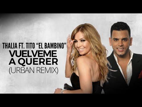 Thalia Ft Tito El Bambino – Vuélveme a Querer (Official Video) videos