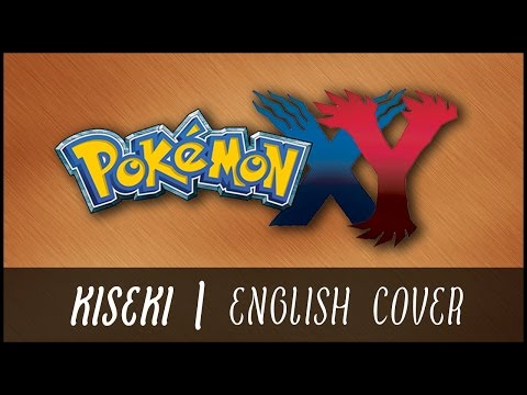 【OC Media】Pokémon XY - KISEKI [Vocal Cover]
