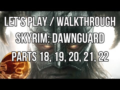 Let's Play: Skyrim Dawnguard (Part 18, 19, 20, 21, 22: Dawnguard Overlapses & Sidequests)