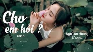 Cho em hỏi - Osad - Ngô Lan Hương cover